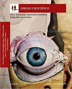 Dibujo científico : arte y naturaleza, ilustración científica, infografía, esquemática / Lino Cabezas e Inmaculada López Vílchez (coords.) (2016)