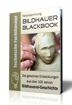 Die geheimen Entwicklungen aus über 100 Jahren Bildhauerei - Geschichte im Bildhauer - Blackbook auf 599 Seiten gnadenlos aufgedeckt! Ausgabe mit Leseprobe.