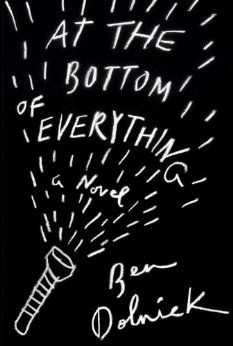 At the Bottom of Everything: A Novel: Ben Dolnick: 9780307907981: Amazon.com: Books