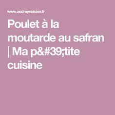 Poulet à la moutarde au safran | Ma p'tite cuisine