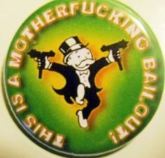 "THIS IS A MOTHERFUCKING BAILOUT pinback button badge 1.25"" $1.50 plus shipping!"