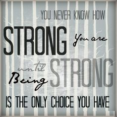 You Never Know How STRONG you are until Being STRONG is the only choice you have! #SayitwidQuotes