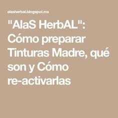 """""""AlaS HerbAL"""": Cómo preparar Tinturas Madre, qué son y Cómo re-activarlas"""