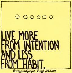 #1138: Live more from intention and less from habit.