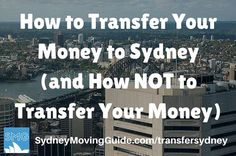 Moving to Australia Tips | Expat Life | Living Abroad | Moving Overseas |  How to Transfer Your Money to Sydney (and How NOT to Transfer Your Money)