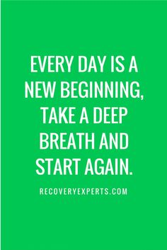 Addiction Recovery Quote: Every day is a NEW beginning, take a deep breath and START AGAIN. Click this link https://recoveryexperts.com/rebuzz/trauma-and-recovery/ or the image above to read our latest blog entitled 'The Power in Powerlessness: Trauma and Recovery'