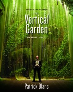 The vertical garden:   from nature to the city - Patrick Blanc.