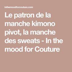 Le patron de la manche kimono pivot, la manche des sweats - In the mood for Couture