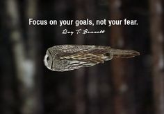 Focus on your goals, not your fear. ~Roy Bennett  #motivation #goals #fear #focus #quotes
