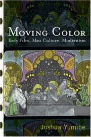 Moving Color: Early Film, Mass Culture, Modernism, by Joshua Yumibe [very good lecture at light industry]