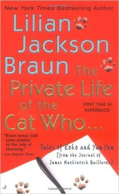 The Private Life of the Cat Who ...: Tales of Koko and Yum Yum (from the Journals of James Mackintosh Qwilleran): Lilian Jackson Braun:
