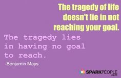 Motivational Quote - The tragedy of life doesn't lie in not reaching your goal. The tragedy lies in having no goal to reach. | via @SparkPeople