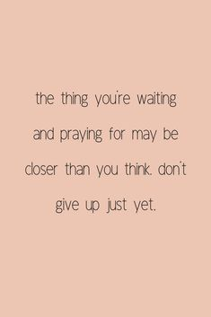 don't give up just yet.  #prayer #waitingseason #quotes #inspiration #lifequotes #christianquotes