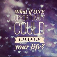What if one opportunity could change your life?