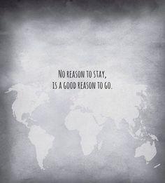 Nenhuma razão para ficar, é uma boa razão para ir.
