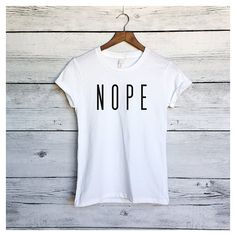 Nope Shirt in White for Women Nope Not Today Shirt Trending Tumblr... ($19) ❤ liked on Polyvore featuring tops, t-shirts, silver, women's clothing, slim fit white shirt, slim fit shirts, tee-shirt, white shirt and white top