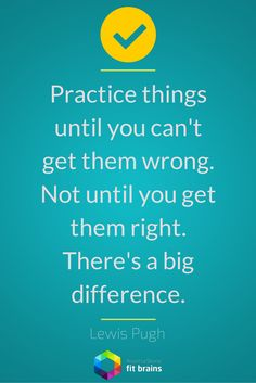 """Practice things until you can't get them wrong. Not until you get them right."" #quote #QOTD http://taps.io/fitbrains"