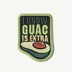 I know guac is extra...and I'm fine with that. Patch me!