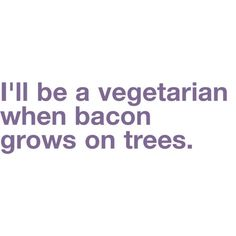 <3 No offense to any of those vegetarians I know, of course. :)