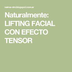 Naturalmente: LIFTING  FACIAL CON EFECTO TENSOR