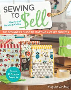 Sewing Tutorials Sewing to Sell - The Beginner's Guide to Starting a Craft Business by Virginia Lindsay Sewing Hacks, Sewing Tutorials, Sewing Crafts, Sewing Tips, Diy Crafts, Sewing To Sell, Love Sewing, Hand Sewing, Fat Quarter Projects