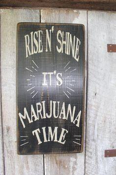 Rise N Shine It's Marijuana Time Wood Sign 420 Friendly