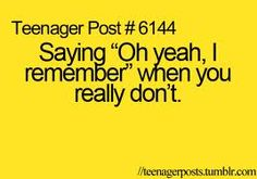 Oh yes...this happens all the time. My friends tell a story and are like do you remember this? I always say yes when I never do just so they can shut-up and continue the story. :)