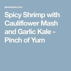 Spicy Shrimp with Cauliflower Mash and Garlic Kale - Pinch of Yum