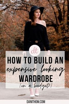 Fashion blogger Dani Thompson shares 11 tips for building an expensive looking wardrobe on a budget. Learn how to shop and style effortlessly while looking and feeling like a million bucks!