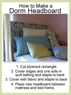 Two Ways to Spruce Up Your Dorm...No Matter How Small It May Seem 1.) Decorations Every girl needs decorations to complete her dorm room! Whether its picture frames on your desk or walls, collages,... Dorm Room Headboards, Dorm Room Bedding, Fabric Headboards, College Apartments, College Dorm Rooms, Girl College Dorms, College Students, Dorm Life, College Life