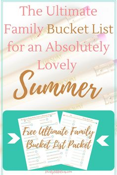 The Ultimate Family Summer Bucket List plus a free checklist packet with a customized bucket list to create your own ultimate summer activities list!