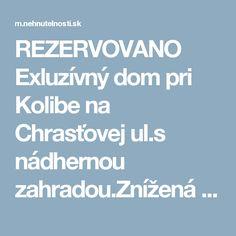 REZERVOVANO Exluzívný dom pri Kolibe na Chrasťovej ul.s nádhernou zahradou.Znížená cena - Bratislava - Nehnutelnosti.sk Bratislava, Check