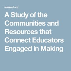 A Study of the Communities and Resources that Connect Educators Engaged in Making