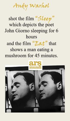 """The film """"Sleep"""" depicts the poet John Giorno sleeping for six hours and the film """"Eat"""" depicts a man eating a mushroom for 45 minutes."""