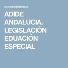 ADIDE ANDALUCIA. LEGISLACIÓN EDUACIÓN ESPECIAL