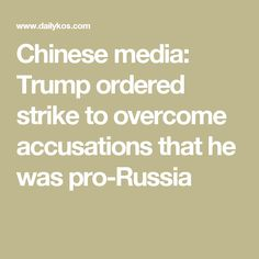 Chinese media: Trump ordered strike to overcome accusations that he was pro-Russia