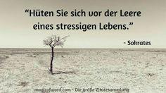 """""""Hüten Sie sich vor der Leere eines stressigen Lebens."""" (Sokrates)"""
