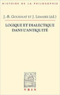 Joseph Lemaire et Jean-Baptiste Gourinat (dir.) : Logique et dialectique dans l'Antiquité
