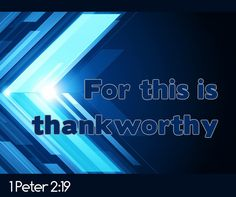 1 Peter 2:19   For this is thankworthy, if a man for conscience toward God endure grief, suffering wrongfully.