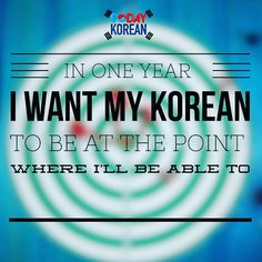 In one year, I want my Korean to be at the point where I'll be able to __________. #learn_korean #study_Korean #koreanlanguage