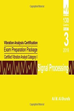 Vibration Analysis Certification Exam Preparation Package Certified Vibration Analyst Category I: Signal Processing: ISO 18436-2 CVA Level 1: Part 3 (CAT I PREP I SERIES Practice Tests) PDF Ali M. Al-Shurafa PrepCertify This book is Part 3 of Cat I Prep I Package (8 parts) which is designed to help you prepare for and pass Vibration Analyst Category I certification exam. Each part covers certain topics of the Body of Knowledge according to ISO 18436-2 standard. The questions are arranged in… Signal Processing, I Series, Most Popular Books, World Problems, Paperback Books, Certificate, Prepping, This Book, Knowledge