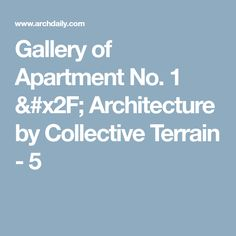 Gallery of Apartment No. 1 / Architecture by Collective Terrain - 5