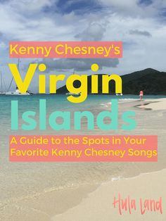 Kenny Chesney's Guide to the Virgin Islands...all the places from the songs!