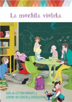 La mochila violeta. En esta guía encontraremos pautas para elegir libros que eduquen en igualdad, con multitud de libros reseñados según edades, teniendo en cuenta temáticas como la  educación afectivo-sexual, la diversidad familiar, la prevención de la violencia de género, la visibilización de las mujeres en la historia. http://www.dipgra.es/uploaddoc/contenidos/11313/Gu%C3%ADa%20de%20lectura%20infantil%20La%20mochila%20violeta.pdf