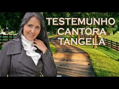 TESTEMUNHO  CANTORA TANGELA