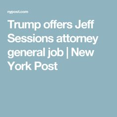 Trump offers Jeff Sessions attorney general job | New York Post