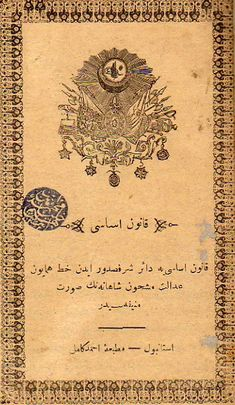 Kanun-i Esasiye, the first written constitution of Turkish history. Declared in reign of Abdulhamid II. It wasn't apply after but remained in force officialy. Ottoman Turks, Mekka, Ottoman Empire, Turkish Art, Byzantine, Islamic Art, Rugs On Carpet, Vintage World Maps, Laminas Vintage