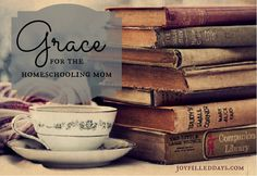 Grace for the Homeschool Mom @Sarah Chintomby Beals @Sarah Chintomby Joy Hollingsworth  --From a homeschooling mom of nearly 20 years...