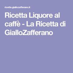 Ricetta Liquore al caffè - La Ricetta di GialloZafferano
