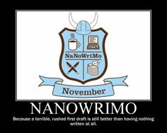 NaNoWriMo: because a terrible, rushed first draft is still better than having nothing written at all.